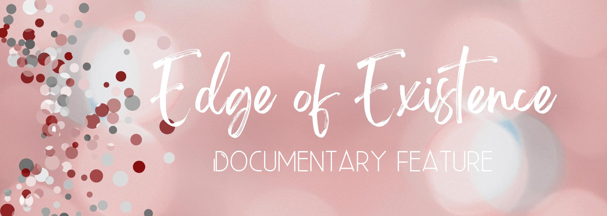 Edge of Existence (Documentary Feature)